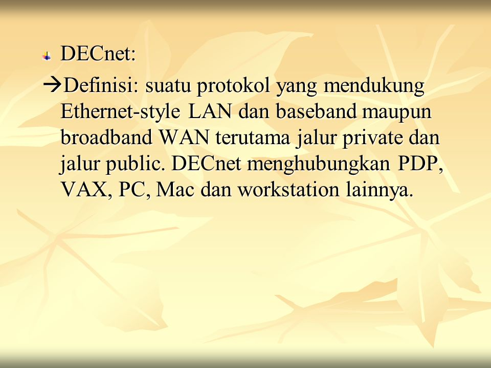 DECnet:  Definisi: suatu protokol yang mendukung Ethernet-style LAN dan baseband maupun broadband WAN terutama jalur private dan jalur public. DECnet