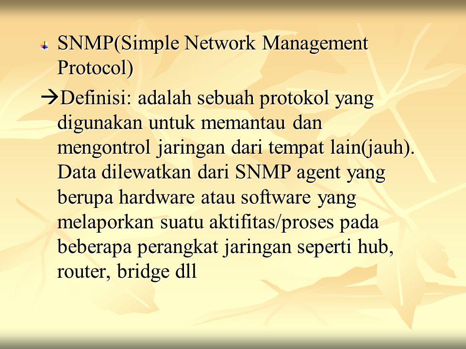 SNMP(Simple Network Management Protocol)  Definisi: adalah sebuah protokol yang digunakan untuk memantau dan mengontrol jaringan dari tempat lain(jau