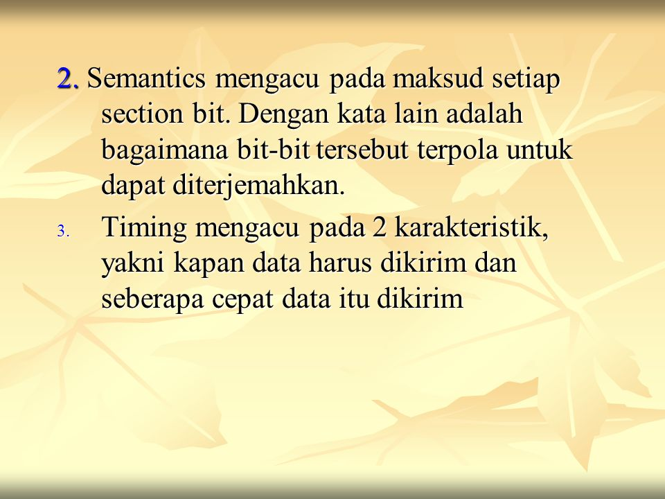 2. Semantics mengacu pada maksud setiap section bit. Dengan kata lain adalah bagaimana bit-bit tersebut terpola untuk dapat diterjemahkan. 3. Timing m
