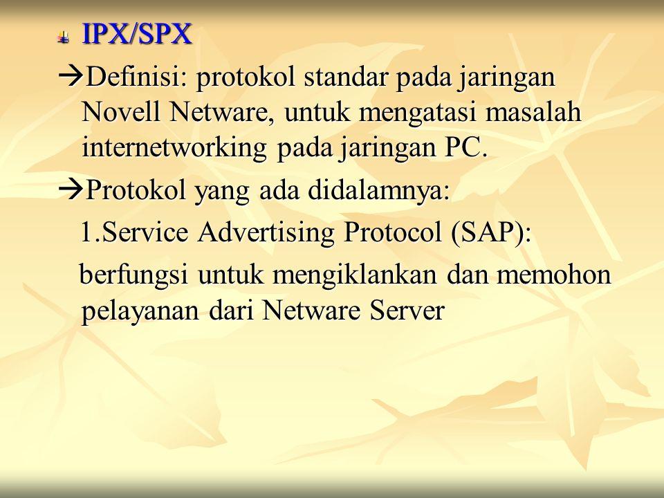 IPX/SPX  Definisi: protokol standar pada jaringan Novell Netware, untuk mengatasi masalah internetworking pada jaringan PC.  Protokol yang ada didal
