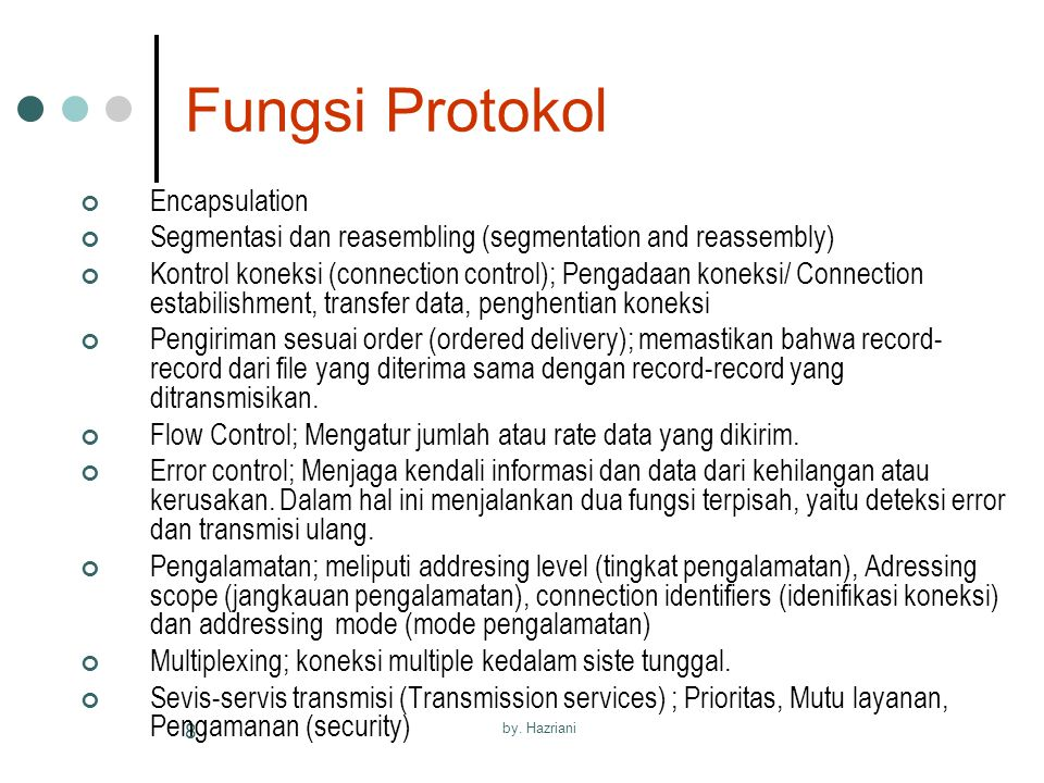 by. Hazriani 8 Fungsi Protokol Encapsulation Segmentasi dan reasembling (segmentation and reassembly) Kontrol koneksi (connection control); Pengadaan
