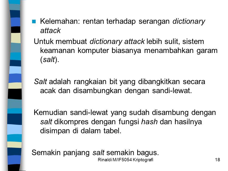 Rinaldi M/IF5054 Kriptografi18 Kelemahan: rentan terhadap serangan dictionary attack Untuk membuat dictionary attack lebih sulit, sistem keamanan komp