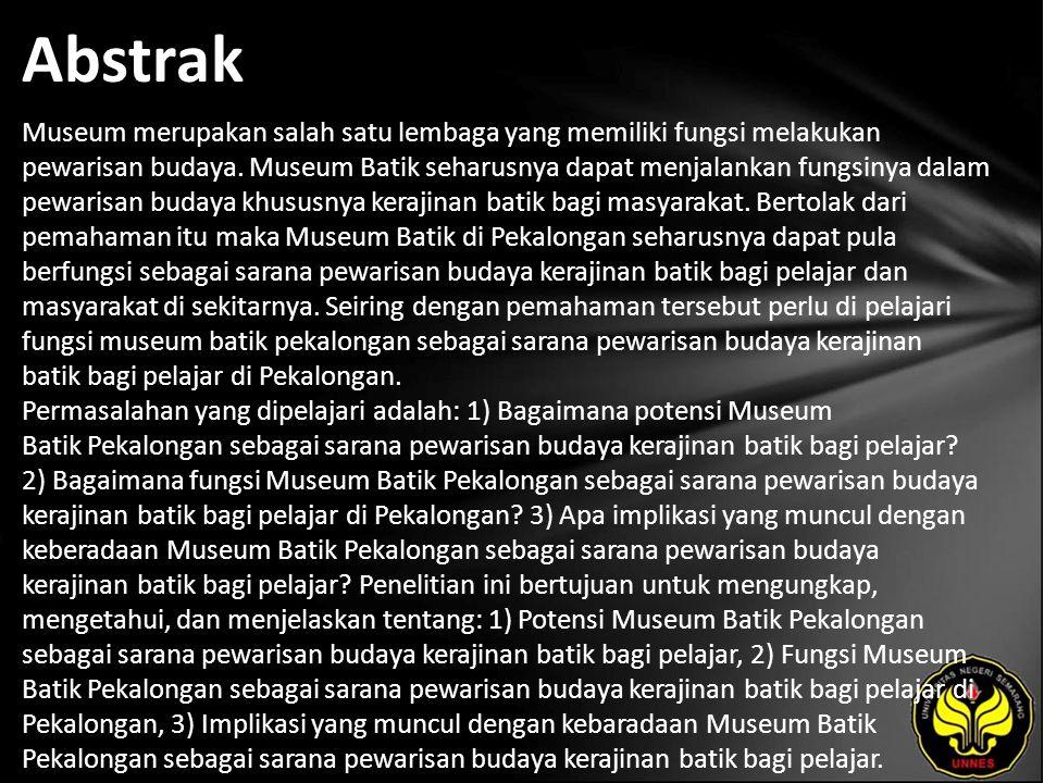 Abstrak Museum merupakan salah satu lembaga yang memiliki fungsi melakukan pewarisan budaya. Museum Batik seharusnya dapat menjalankan fungsinya dalam