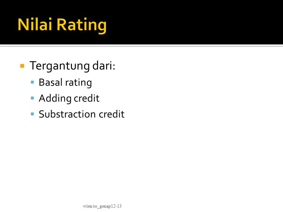  Tergantung dari:  Basal rating  Adding credit  Substraction credit wien/ro_genap12-13