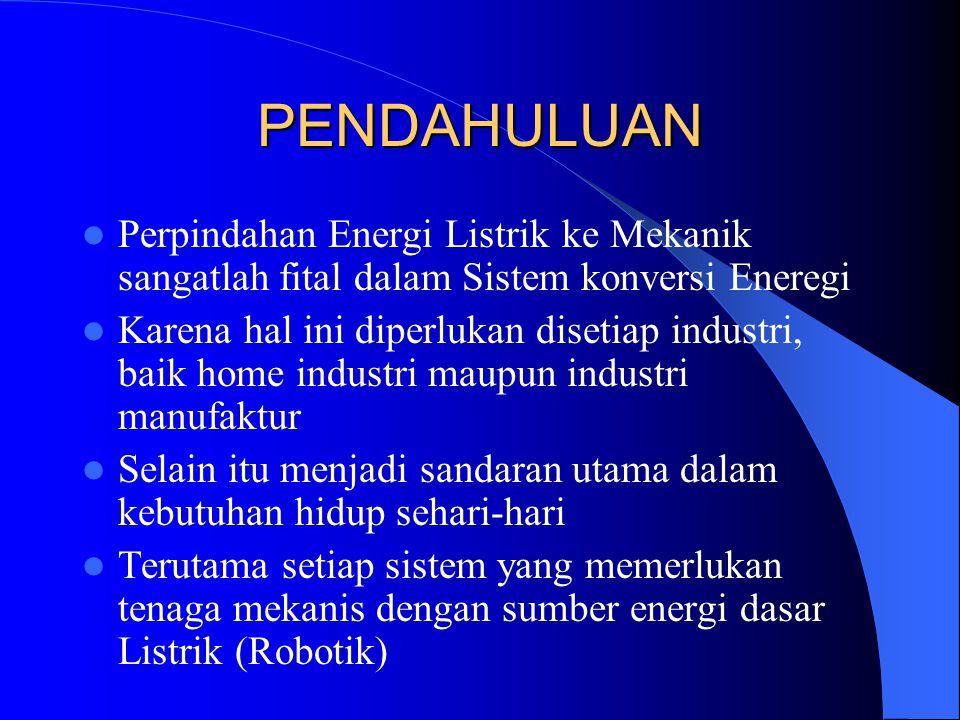 PENDAHULUAN Perpindahan Energi Listrik ke Mekanik sangatlah fital dalam Sistem konversi Eneregi Karena hal ini diperlukan disetiap industri, baik home