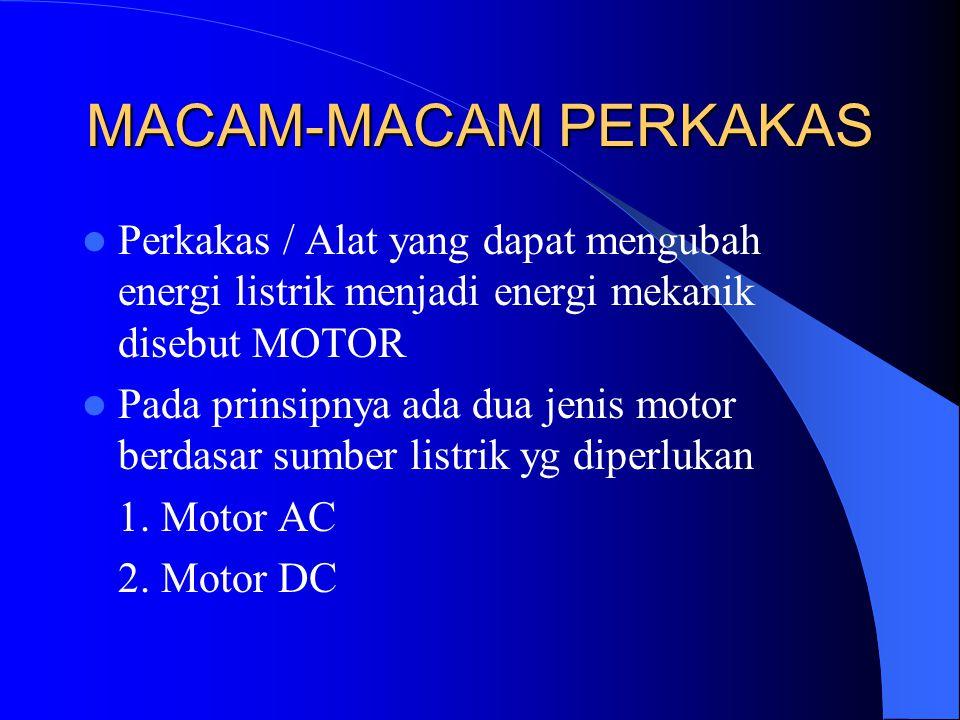 MACAM-MACAM PERKAKAS Perkakas / Alat yang dapat mengubah energi listrik menjadi energi mekanik disebut MOTOR Pada prinsipnya ada dua jenis motor berda