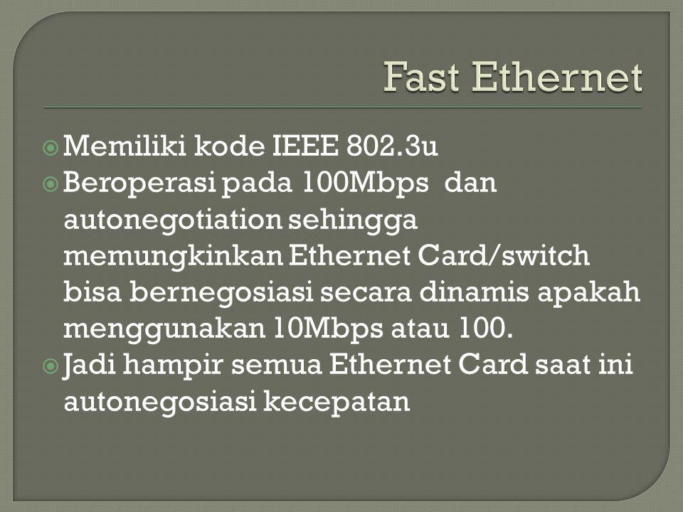  Memiliki kode IEEE 802.3u  Beroperasi pada 100Mbps dan autonegotiation sehingga memungkinkan Ethernet Card/switch bisa bernegosiasi secara dinamis apakah menggunakan 10Mbps atau 100.