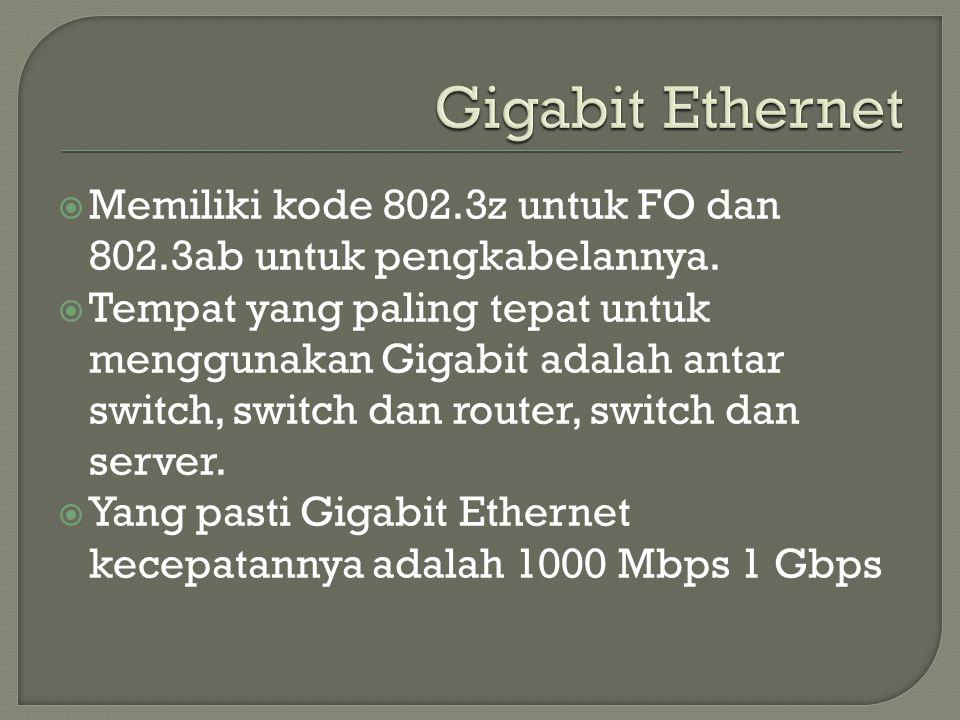  Memiliki kode 802.3z untuk FO dan 802.3ab untuk pengkabelannya.  Tempat yang paling tepat untuk menggunakan Gigabit adalah antar switch, switch dan