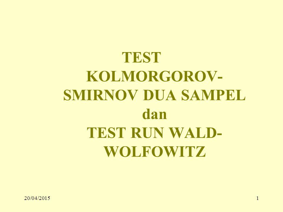 TEST KOLMORGOROV- SMIRNOV DUA SAMPEL dan TEST RUN WALD- WOLFOWITZ 20/04/20151