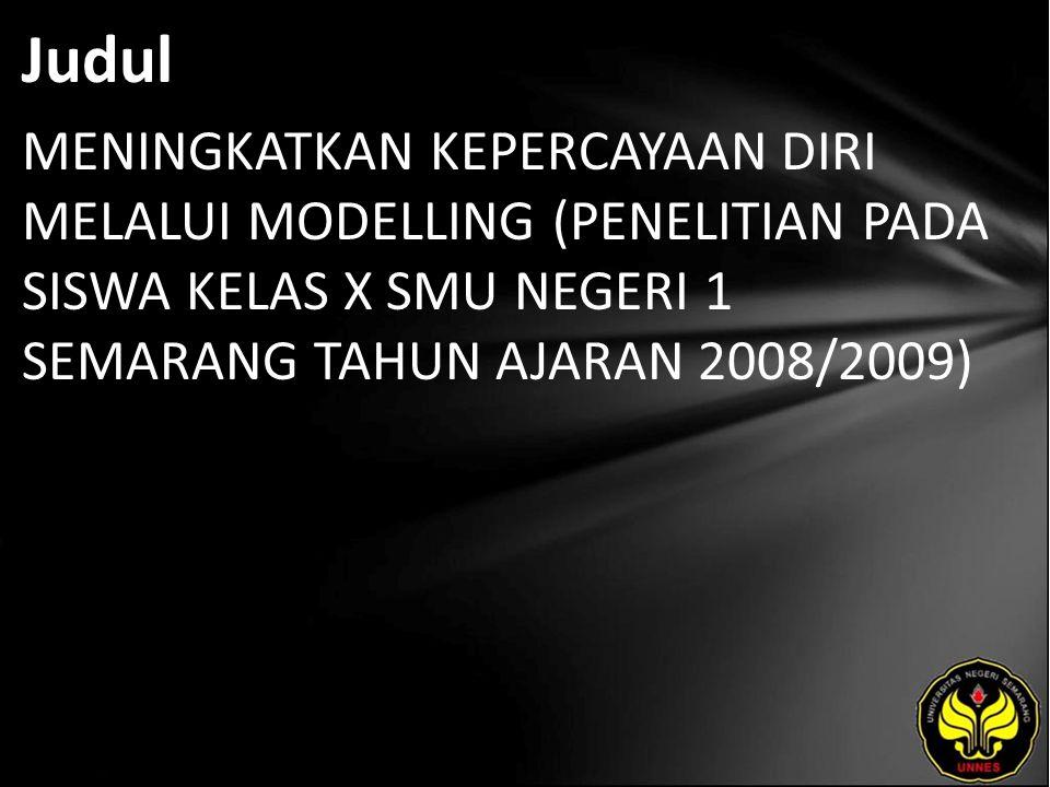 Judul MENINGKATKAN KEPERCAYAAN DIRI MELALUI MODELLING (PENELITIAN PADA SISWA KELAS X SMU NEGERI 1 SEMARANG TAHUN AJARAN 2008/2009)