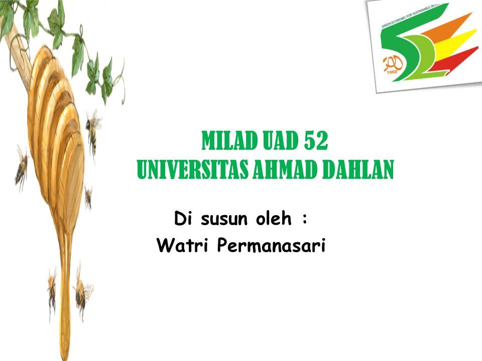 MILAD UAD 52 UNIVERSITAS AHMAD DAHLAN Di susun oleh : Watri Permanasari