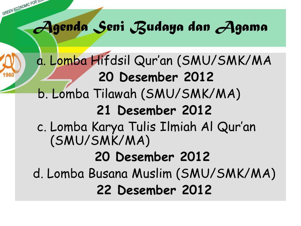 Agenda Seni Budaya dan Agama a.Lomba Hifdsil Qur'an (SMU/SMK/MA 20 Desember 2012 b. Lomba Tilawah (SMU/SMK/MA) 21 Desember 2012 c. Lomba Karya Tulis I