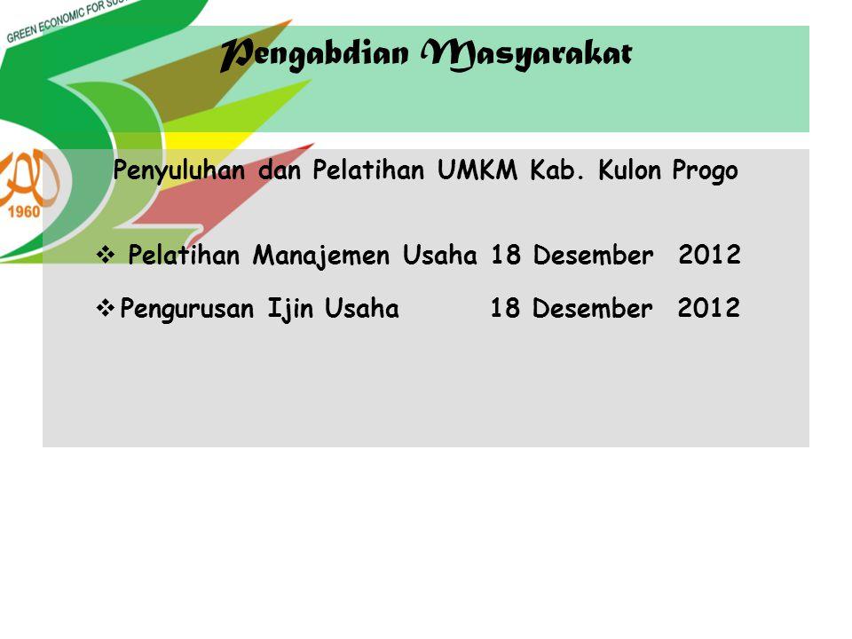 Pengabdian Masyarakat Penyuluhan dan Pelatihan UMKM Kab. Kulon Progo  Pelatihan Manajemen Usaha 18 Desember 2012  Pengurusan Ijin Usaha 18 Desember