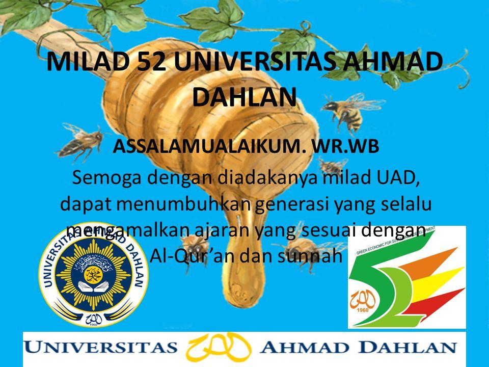 MILAD 52 UNIVERSITAS AHMAD DAHLAN ASSALAMUALAIKUM. WR.WB Semoga dengan diadakanya milad UAD, dapat menumbuhkan generasi yang selalu mengamalkan ajaran