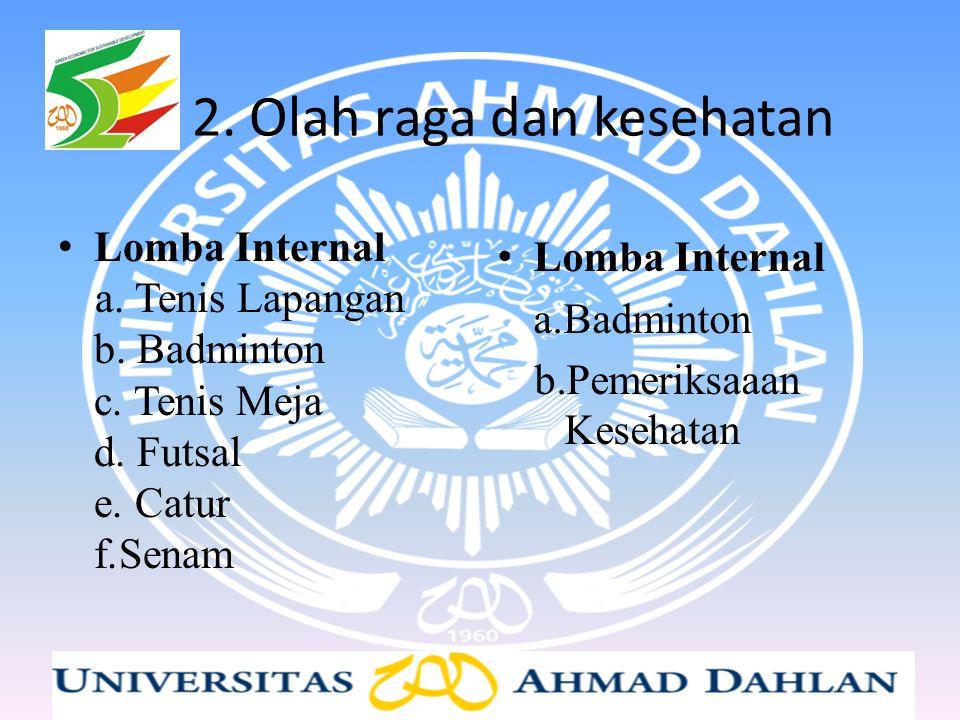 2. Olah raga dan kesehatan Lomba Internal a. Tenis Lapangan b. Badminton c. Tenis Meja d. Futsal e. Catur f.Senam Lomba Internal a.Badminton b.Pemerik