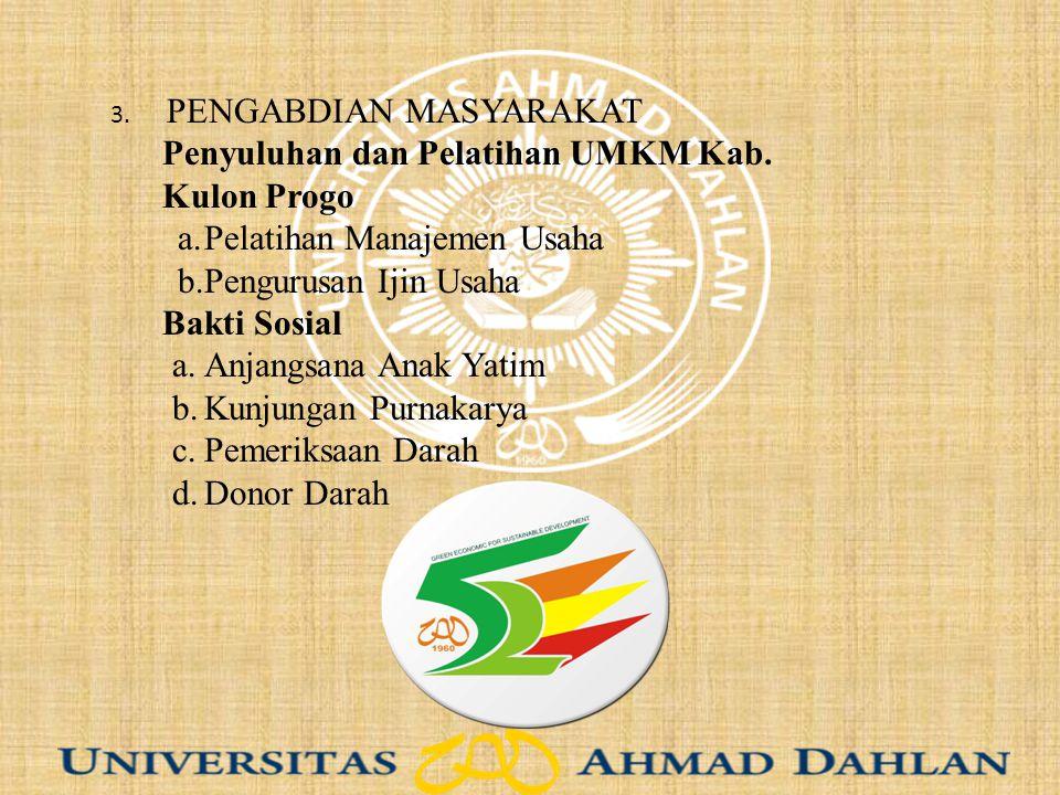 3. PENGABDIAN MASYARAKAT Penyuluhan dan Pelatihan UMKM Kab. Kulon Progo a.Pelatihan Manajemen Usaha b.Pengurusan Ijin Usaha Bakti Sosial a.Anjangsana
