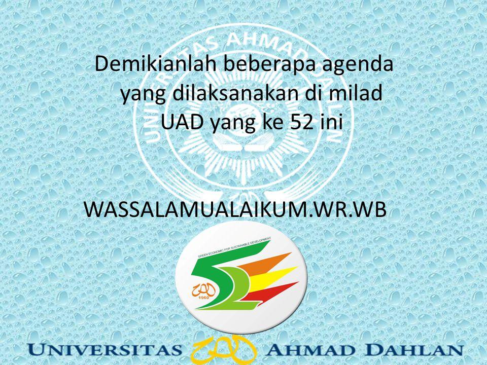 Demikianlah beberapa agenda yang dilaksanakan di milad UAD yang ke 52 ini WASSALAMUALAIKUM.WR.WB