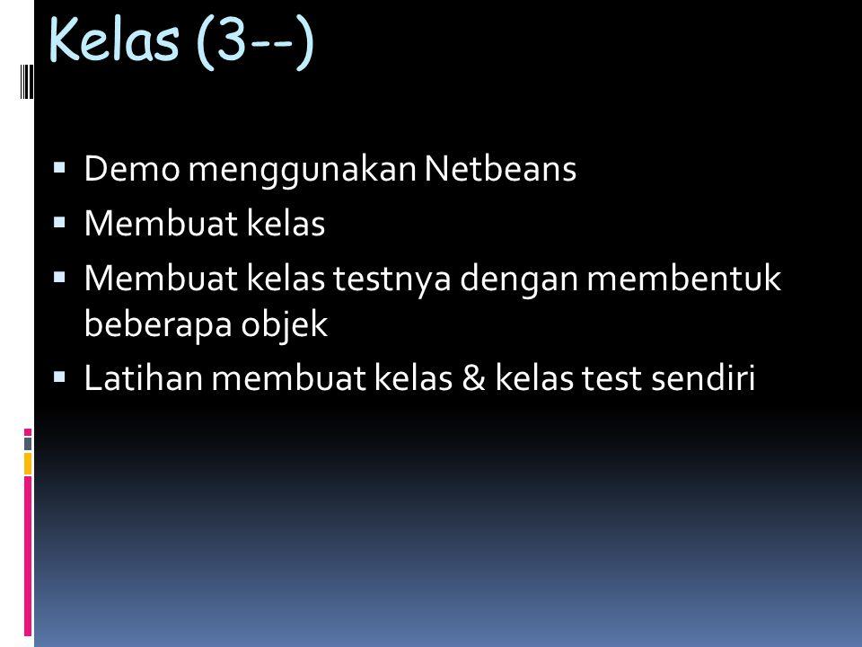 Kelas (3--)  Demo menggunakan Netbeans  Membuat kelas  Membuat kelas testnya dengan membentuk beberapa objek  Latihan membuat kelas & kelas test sendiri