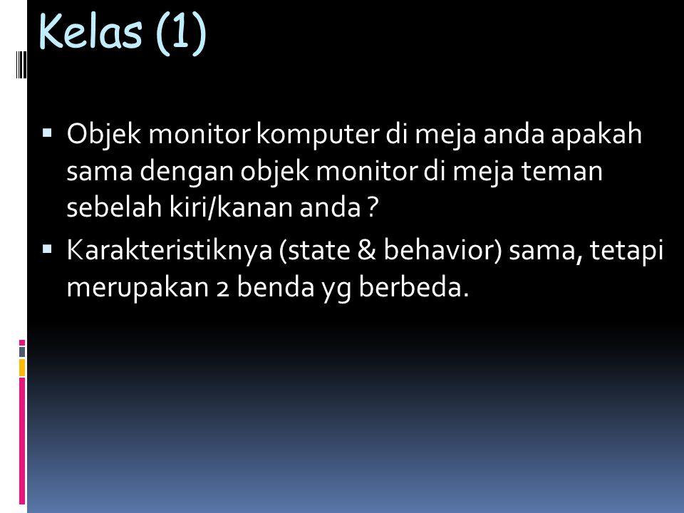 Kelas (1)  Objek monitor komputer di meja anda apakah sama dengan objek monitor di meja teman sebelah kiri/kanan anda ?  Karakteristiknya (state & b