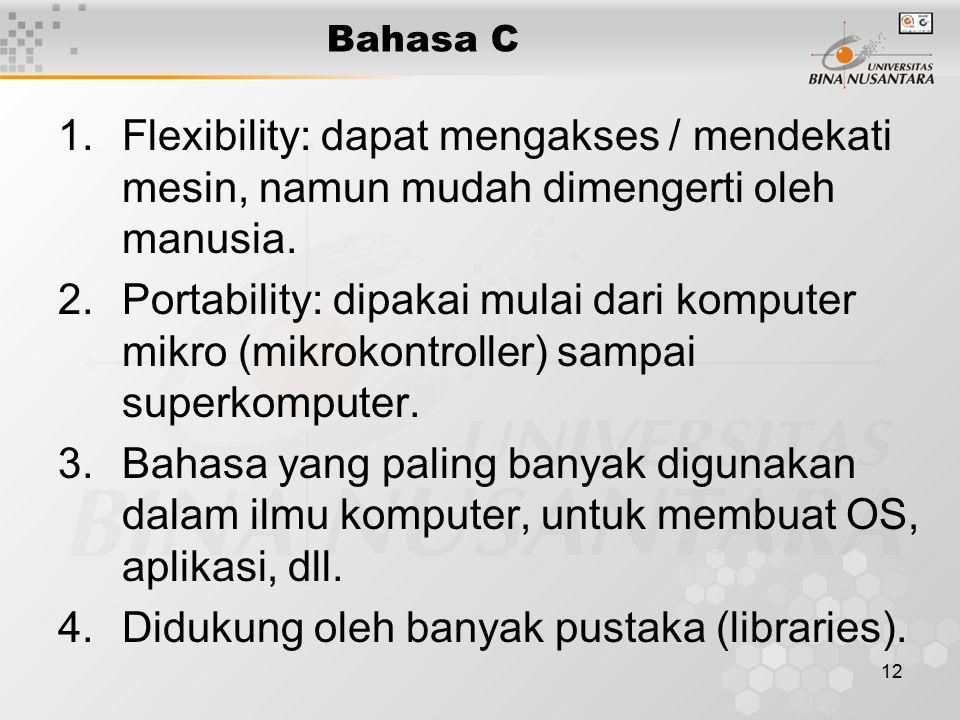 12 1.Flexibility: dapat mengakses / mendekati mesin, namun mudah dimengerti oleh manusia. 2.Portability: dipakai mulai dari komputer mikro (mikrokontr