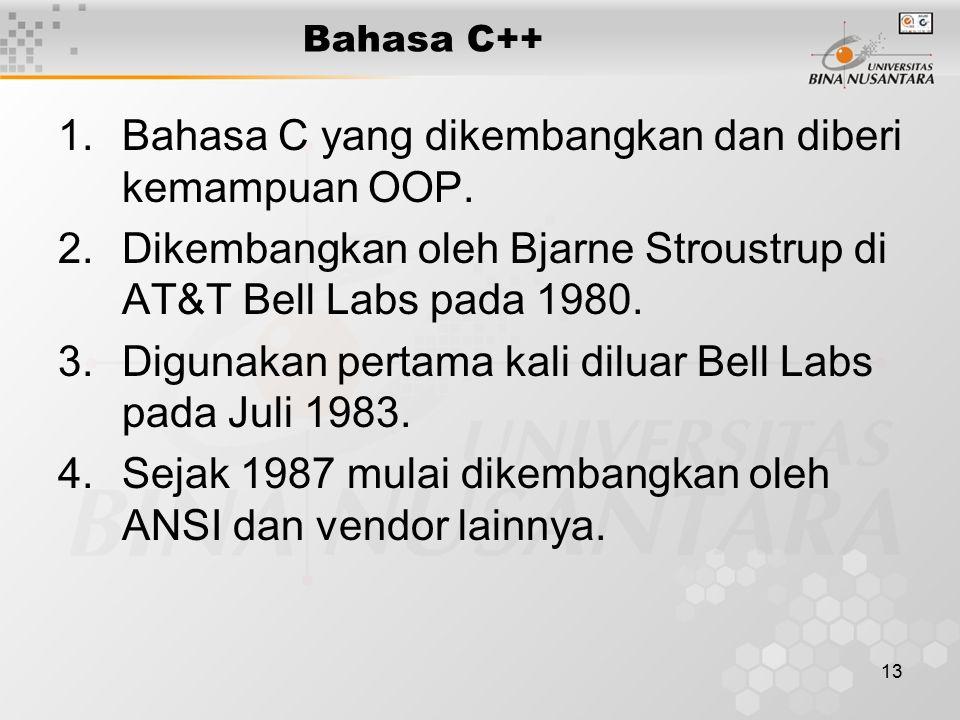 13 1.Bahasa C yang dikembangkan dan diberi kemampuan OOP. 2.Dikembangkan oleh Bjarne Stroustrup di AT&T Bell Labs pada 1980. 3.Digunakan pertama kali