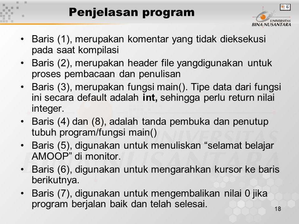 18 Penjelasan program Baris (1), merupakan komentar yang tidak dieksekusi pada saat kompilasi Baris (2), merupakan header file yangdigunakan untuk pro