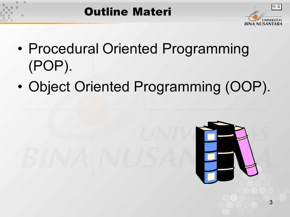 3 Outline Materi Procedural Oriented Programming (POP). Object Oriented Programming (OOP).