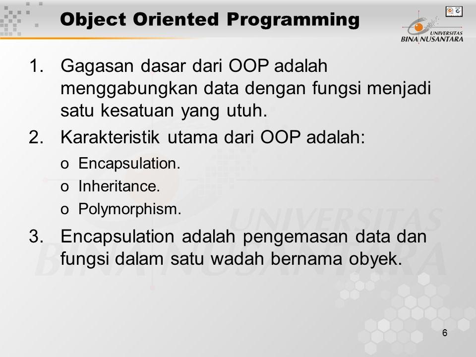 6 1.Gagasan dasar dari OOP adalah menggabungkan data dengan fungsi menjadi satu kesatuan yang utuh. 2.Karakteristik utama dari OOP adalah: 3.Encapsula