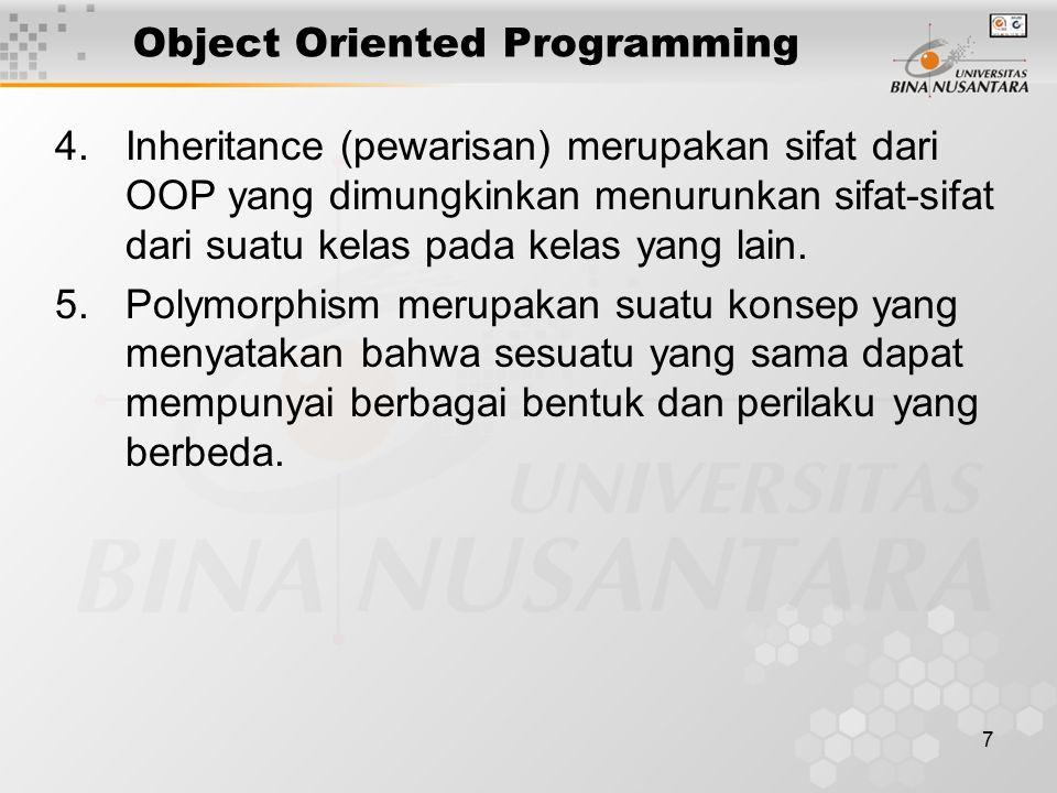 7 4.Inheritance (pewarisan) merupakan sifat dari OOP yang dimungkinkan menurunkan sifat-sifat dari suatu kelas pada kelas yang lain. 5.Polymorphism me