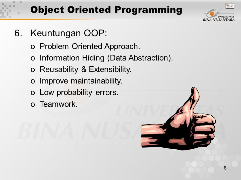 8 6.Keuntungan OOP: oProblem Oriented Approach.oInformation Hiding (Data Abstraction).