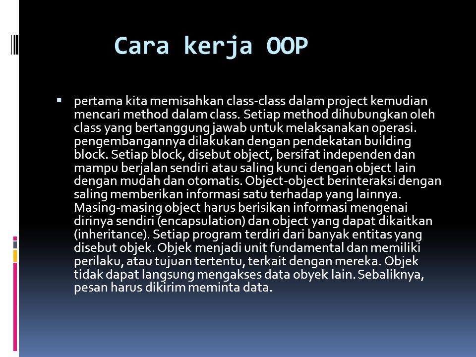Cara kerja OOP  pertama kita memisahkan class-class dalam project kemudian mencari method dalam class. Setiap method dihubungkan oleh class yang bert
