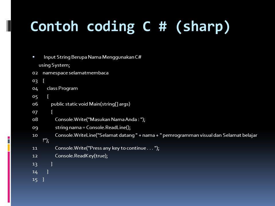 Contoh coding C # (sharp)  Input String Berupa Nama Menggunakan C# using System; 02namespace selamatmembaca 03{ 04 class Program 05 { 06 public stati
