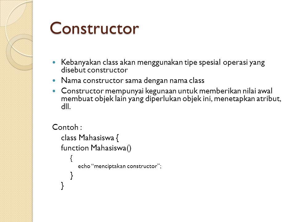 Constructor Kebanyakan class akan menggunakan tipe spesial operasi yang disebut constructor Nama constructor sama dengan nama class Constructor mempun