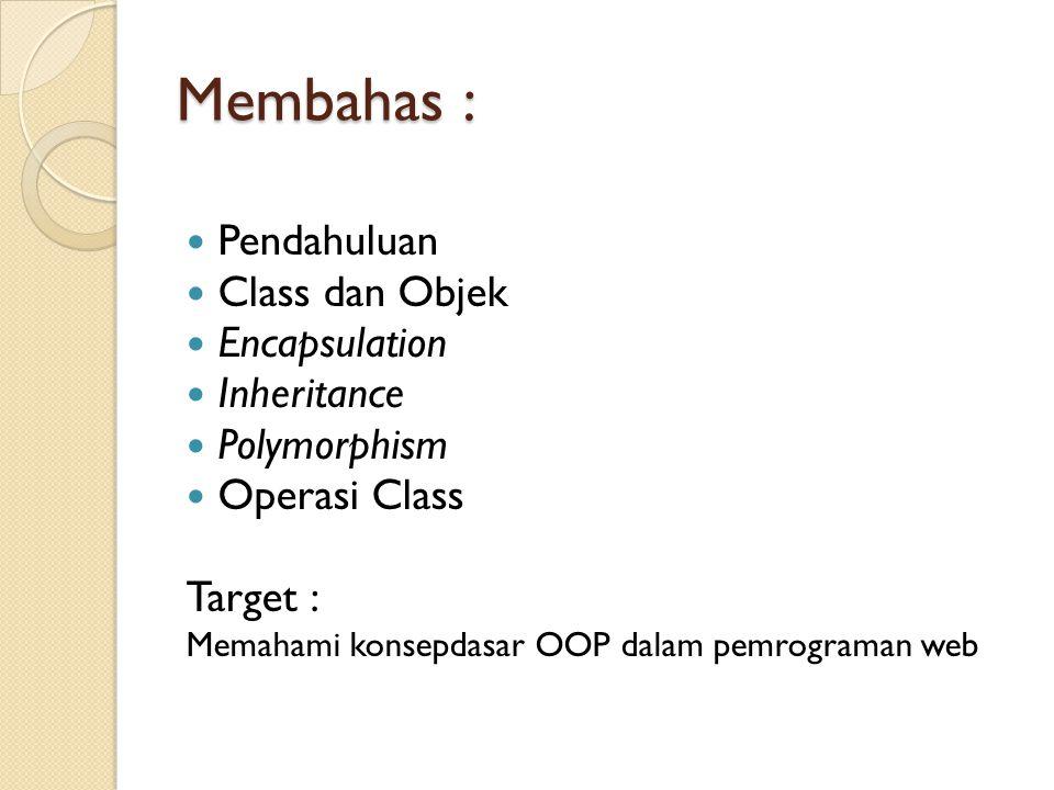 Membahas : Pendahuluan Class dan Objek Encapsulation Inheritance Polymorphism Operasi Class Target : Memahami konsepdasar OOP dalam pemrograman web