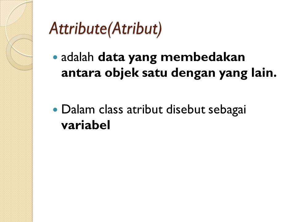 Attribute(Atribut) adalah data yang membedakan antara objek satu dengan yang lain. Dalam class atribut disebut sebagai variabel