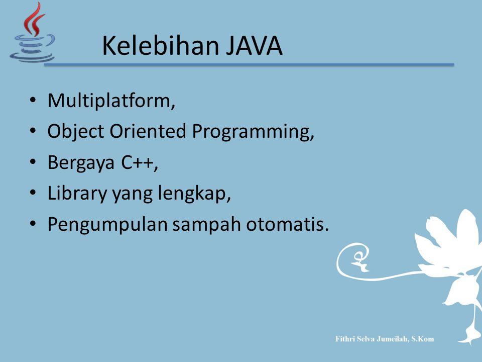 Kelebihan JAVA Multiplatform, Object Oriented Programming, Bergaya C++, Library yang lengkap, Pengumpulan sampah otomatis.