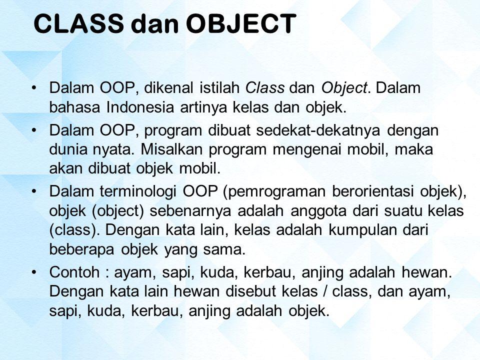 Class MANUSIA (STATE) berat tinggi usia (BEHAVIOUR) Makan() Minum() Menua() Bekerja() Class WANITA (STATE) memiliki_organ_ kelamin_wanita (BEHAVIOUR) melahirkan() menyusui() Class PRIA (STATE) memiliki_organ_ kelamin_pria (BEHAVIOUR)  pewarisan mariadebraruthdavidrudirobert Contoh instance/objek Gambar : Class & Objek