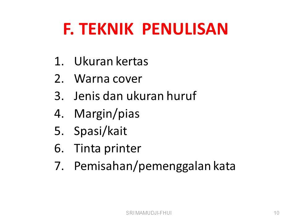 F. TEKNIK PENULISAN 1.Ukuran kertas 2.Warna cover 3.Jenis dan ukuran huruf 4.Margin/pias 5.Spasi/kait 6.Tinta printer 7.Pemisahan/pemenggalan kata SRI
