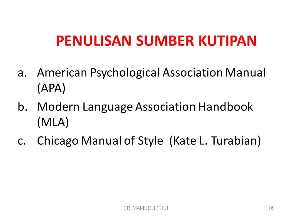 PENULISAN SUMBER KUTIPAN a.American Psychological Association Manual (APA) b.Modern Language Association Handbook (MLA) c.Chicago Manual of Style (Kate L.
