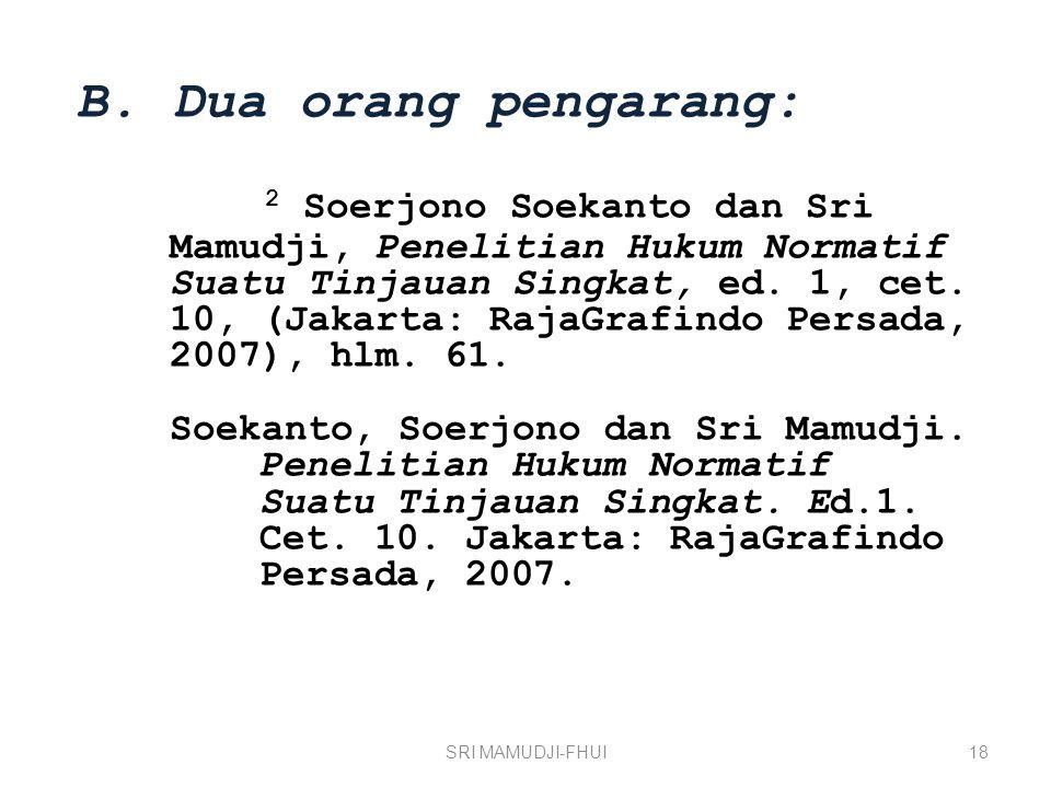 SRI MAMUDJI-FHUI18 B. Dua orang pengarang: 2 Soerjono Soekanto dan Sri Mamudji, Penelitian Hukum Normatif Suatu Tinjauan Singkat, ed. 1, cet. 10, (Jak