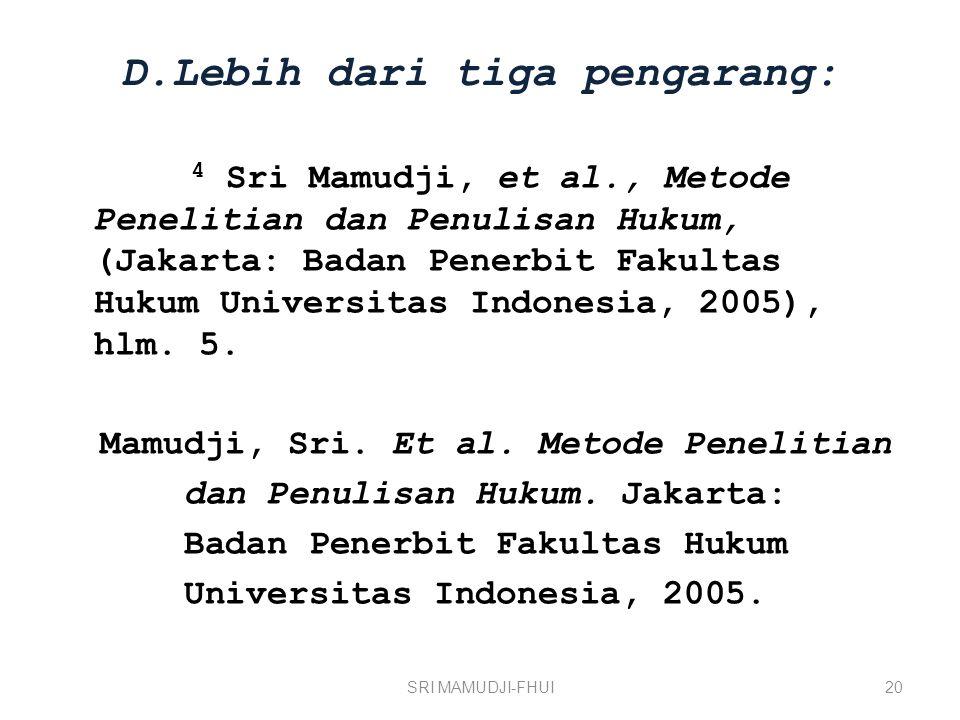 D.Lebih dari tiga pengarang: 4 Sri Mamudji, et al., Metode Penelitian dan Penulisan Hukum, (Jakarta: Badan Penerbit Fakultas Hukum Universitas Indonesia, 2005), hlm.