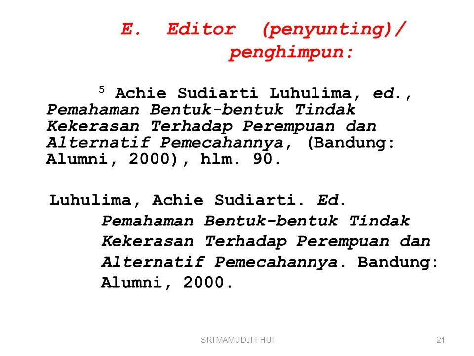 E. Editor (penyunting)/ penghimpun: 5 Achie Sudiarti Luhulima, ed., Pemahaman Bentuk-bentuk Tindak Kekerasan Terhadap Perempuan dan Alternatif Pemecah
