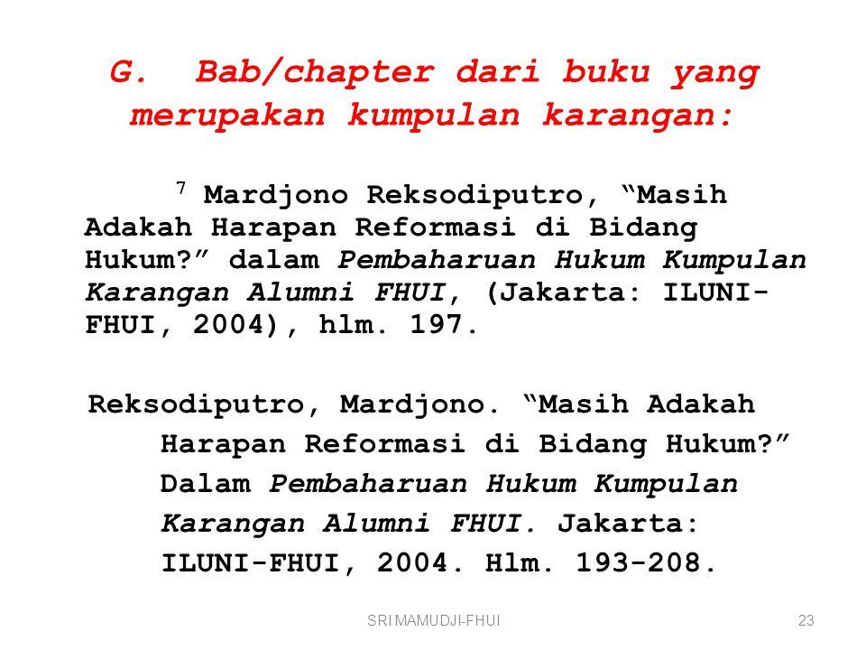 G.Bab/chapter dari buku yang merupakan kumpulan karangan: 7 Mardjono Reksodiputro, Masih Adakah Harapan Reformasi di Bidang Hukum? dalam Pembaharuan Hukum Kumpulan Karangan Alumni FHUI, (Jakarta: ILUNI- FHUI, 2004), hlm.