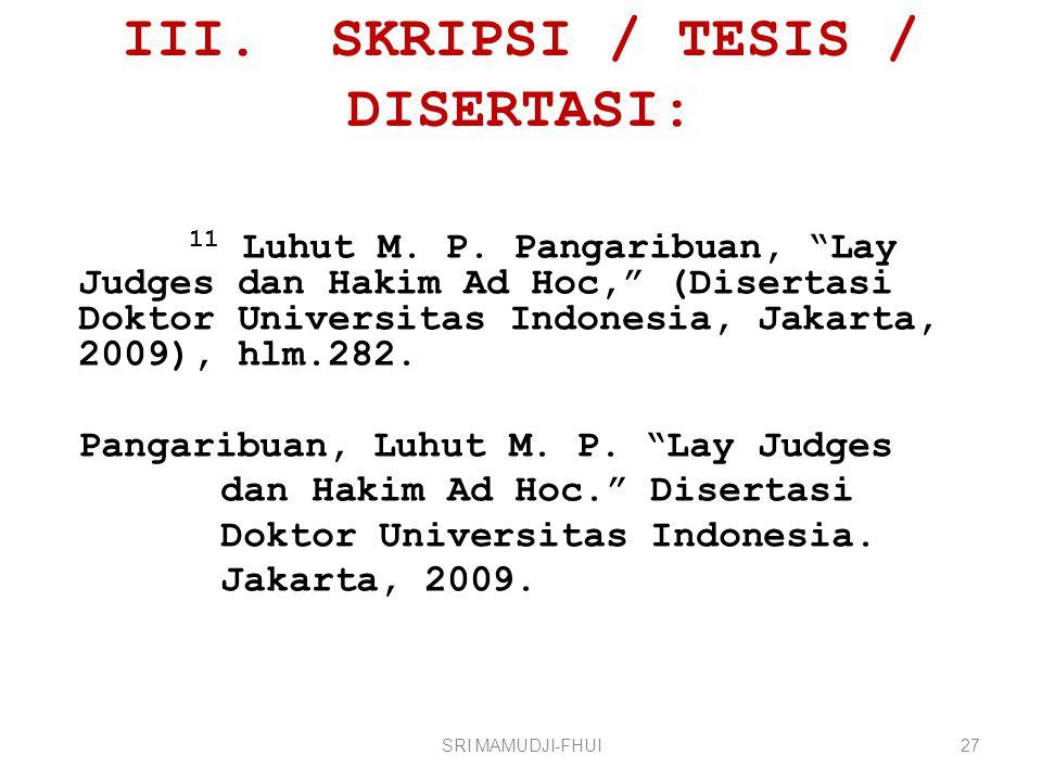 """III. SKRIPSI / TESIS / DISERTASI: 11 Luhut M. P. Pangaribuan, """"Lay Judges dan Hakim Ad Hoc,"""" (Disertasi Doktor Universitas Indonesia, Jakarta, 2009),"""