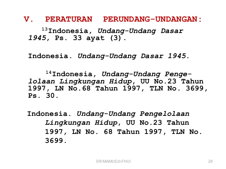 V. PERATURAN PERUNDANG-UNDANGAN: 13 Indonesia, Undang-Undang Dasar 1945, Ps. 33 ayat (3). Indonesia. Undang-Undang Dasar 1945. 14 Indonesia, Undang-Un