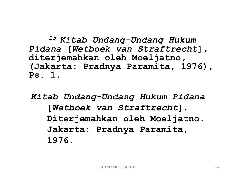 15 Kitab Undang-Undang Hukum Pidana [Wetboek van Straftrecht], diterjemahkan oleh Moeljatno, (Jakarta: Pradnya Paramita, 1976), Ps. 1. Kitab Undang-Un
