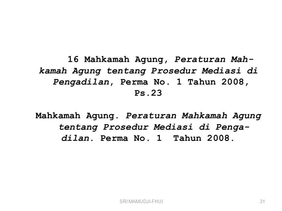 16 Mahkamah Agung, Peraturan Mah- kamah Agung tentang Prosedur Mediasi di Pengadilan, Perma No. 1 Tahun 2008, Ps.23 Mahkamah Agung. Peraturan Mahkamah