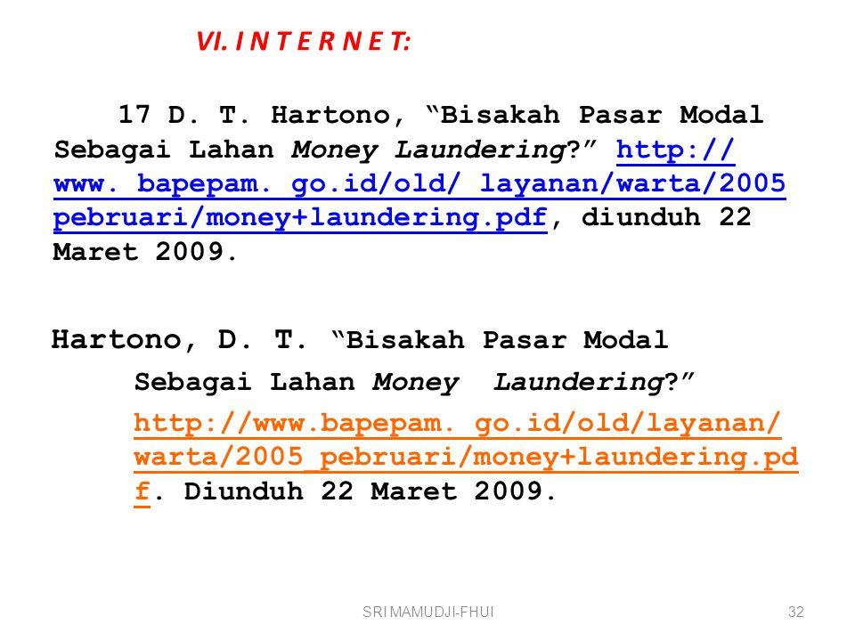 "VI. I N T E R N E T: 17 D. T. Hartono, ""Bisakah Pasar Modal Sebagai Lahan Money Laundering?"" http:// www. bapepam. go.id/old/ layanan/warta/2005 pebru"