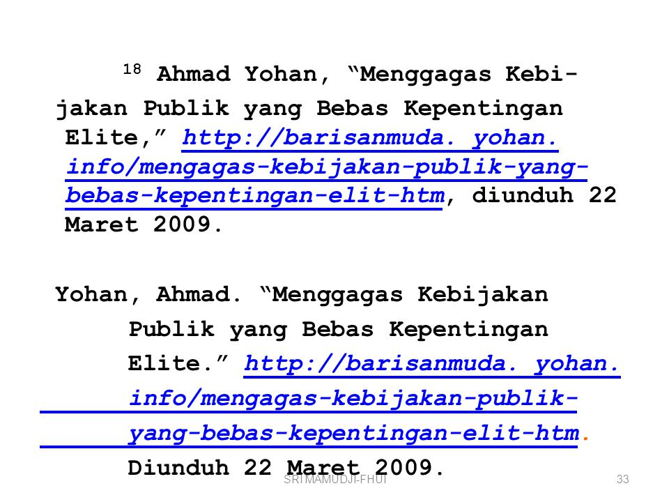 """18 Ahmad Yohan, """"Menggagas Kebi- jakan Publik yang Bebas Kepentingan Elite,"""" http://barisanmuda. yohan. info/mengagas-kebijakan-publik-yang- bebas-kep"""