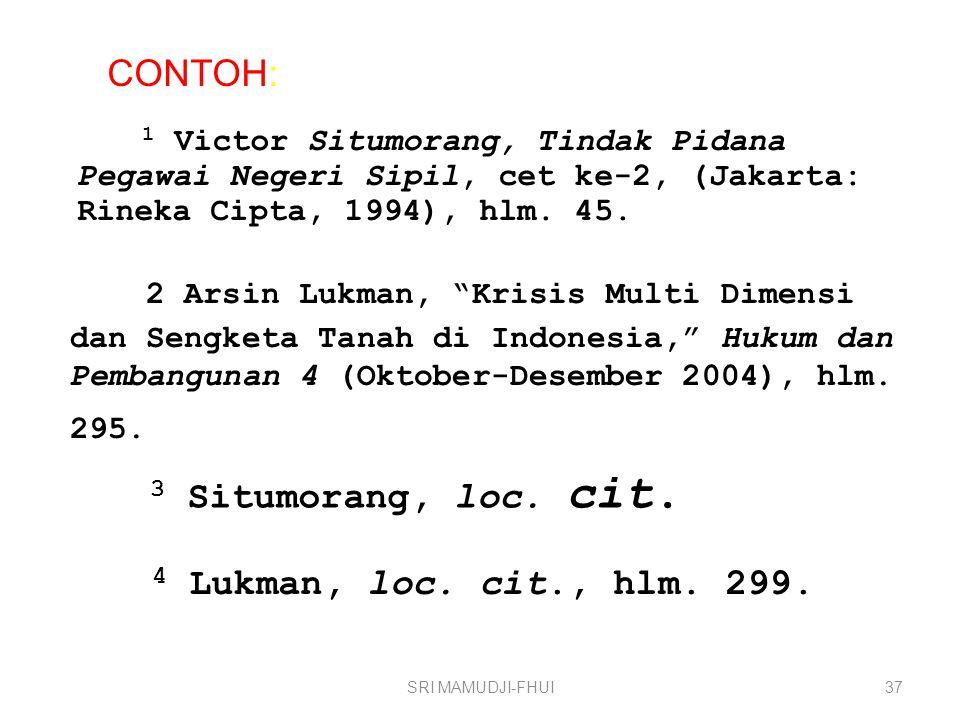SRI MAMUDJI-FHUI37 3 Situmorang, loc. cit. 4 Lukman, loc. cit., hlm. 299. 1 Victor Situmorang, Tindak Pidana Pegawai Negeri Sipil, cet ke-2, (Jakarta: